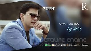 Anvar Sobirov - Ey do'st